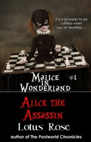 Malice in Wonderland #1: Alice the Assassin ebook by Lotus Rose