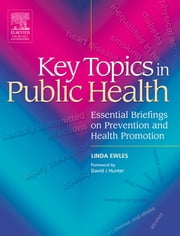 Key Topics in Public Health E-Book - Essential Briefings on Prevention and Health Promotion ebook by Linda Ewles, BSc, SRD,...