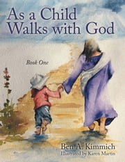 As a Child Walks with God - Book One ebook by Kobo.Web.Store.Products.Fields.ContributorFieldViewModel