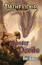 Pathfinder Tales: Master of Devils ebook by Dave Gross
