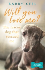 Will You Love Me? The Rescue Dog that Rescued Me - A Foster Tails Story ebook by Barby Keel