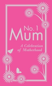 No. 1 Mum - A Celebration of Motherhood ebook by Alison Maloney