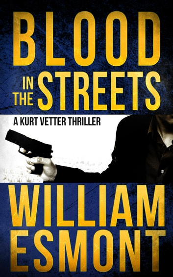 Blood in the Streets - An International Spy Thriller (Reluctant Hero, #3) ebook by William Esmont