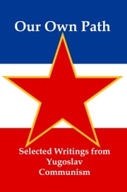 Our Own Path: Selected Writings From Yugoslav Communism ebook by Lenny Flank