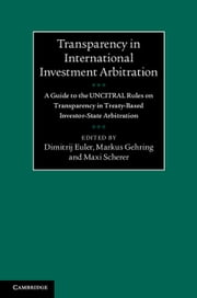 Transparency in International Investment Arbitration - A Guide to the UNCITRAL Rules on Transparency in Treaty-Based Investor-State Arbitration ebook by Dimitrij Euler,Markus Gehring,Maxi Scherer,Meagan Wong,Rebecca Hadgett