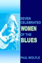 Seven Celebrated Women of the Blues ebook by Paul Wolfle