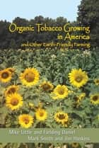 Organic Tobacco Growing in America - And Other Earth-Friendly Farming ebook by Mike Little, Fielding Daniel