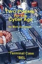 Two Poems For The Cyber Age ebook by Matt Sorensen