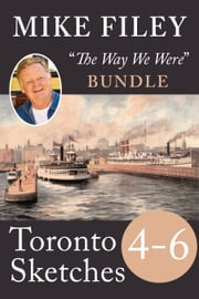 Mike Filey's Toronto Sketches, Books 4-6 ebook by Mike Filey