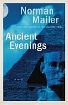 Ancient Evenings ebook by Norman Mailer