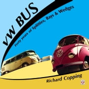 VW Bus - 40 years of Splitties, Bays & Wedges ebook by Richard Copping