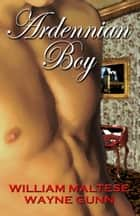 Ardennian Boy ebook by William Maltese, Wayne Gunn