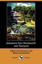 Selections From Wordsworth And Tennyson ebook by William Wordsworth,Alfred Lord Tennyson