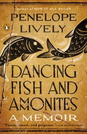 Dancing Fish and Ammonites - A Memoir ebook by Penelope Lively