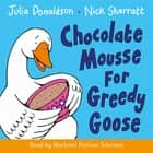 Chocolate Mousse for Greedy Goose audiobook by Julia Donaldson