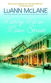 Marry Me on Main Street - A Cricket Creek Novel ebook by LuAnn McLane