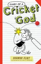 Diary of a Cricket God ebook by Shamini Flint, Sally Heinrich