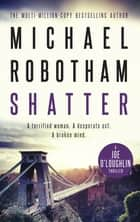Shatter - Joe O'Loughlin Book 3 ebook by Michael Robotham