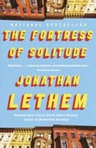 The Fortress of Solitude ebook by Jonathan Lethem