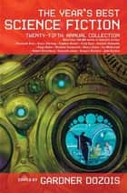 The Year's Best Science Fiction: Twenty-Fifth Annual Collection eBook by Gardner Dozois