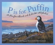 P is for Puffin - A Newfoundland and Labrador Alphabet ebook by Janet Skirving, Odell Archibald