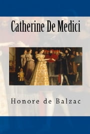 Catherine De Medici ebook by Honore de Balzac