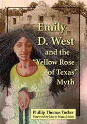 "Emily D. West and the ""Yellow Rose of Texas"" Myth ebook by Phillip Thomas Tucker"