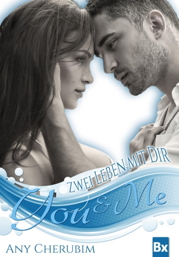 YOU & ME - Zwei Leben mit dir - Band 1 ebook by Any Cherubim