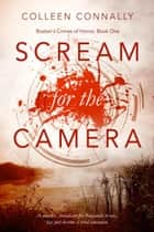 Scream for the Camera - Boston's Crimes of Horror, #1 ebook by Colleen Connally