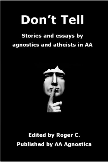 Don't Tell - Stories and Essays by Agnostics and Atheists in AA ebook by Roger C.