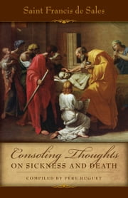 Consoling Thoughts on Sickness and Death ebook by St. Francis de Sales