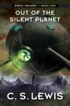Out of the Silent Planet - (Space Trilogy, Book One) ebook by C. S. Lewis