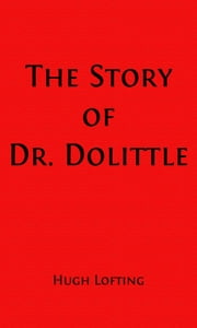The Story of Doctor Dolittle (Illustrated Edition)
