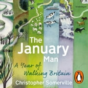 The January Man - A Year of Walking Britain audiobook by Christopher Somerville