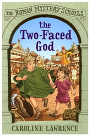 The Two-faced God - The Roman Mystery Scrolls 4 ebook by Caroline Lawrence,Helen Forte
