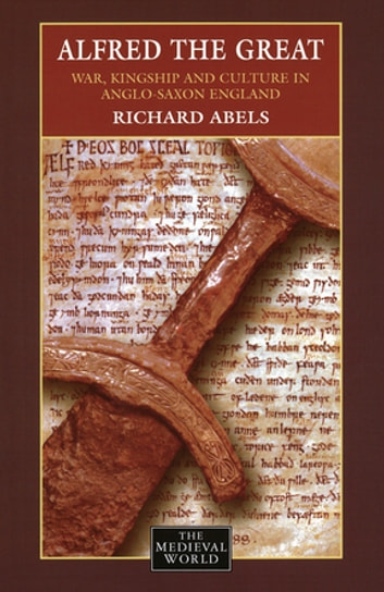 Alfred the Great - War, Kingship and Culture in Anglo-Saxon England ebook by Richard Abels