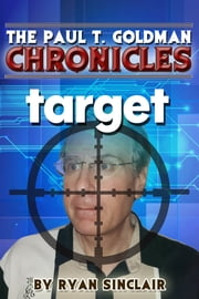 The Paul T. Goldman Chronicles: TARGET ebook by Ryan Sinclair