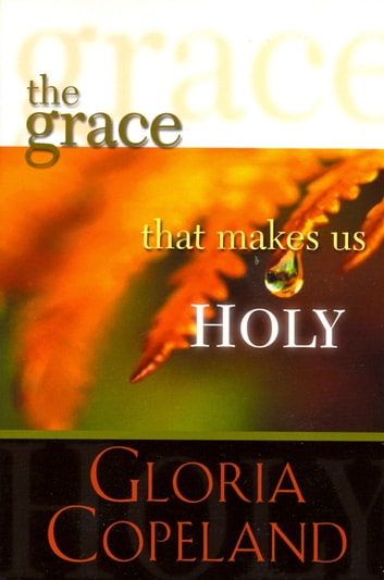 Grace That Makes Us Holy ebook by Copeland, Gloria