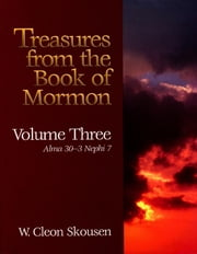 Treasures from the Book of Mormon, Volume Three - Alma 30 to 3 Nephi 7 ebook by W. Cleon Skousen