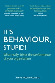It's Behaviour, Stupid!: What Really Drives the Performance of Your Organisation ebook by Steve Glowinkowski