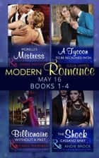 Modern Romance May 2016 Books 1-4: Morelli's Mistress / A Tycoon to Be Reckoned With / Billionaire Without a Past / The Shock Cassano Baby (Mills & Boon e-Book Collections) eBook by Anne Mather, Julia James, Carol Marinelli,...
