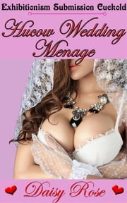Hucow Wedding Menage - Book 4 of 'Creamy Hucow' ebook by Daisy Rose