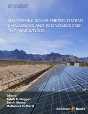 SUSTAINABLE SOLAR ENERGY SYSTEMS Challenges and Economics for the Arab World Volume: 1 ebook by Salah  El-Haggar