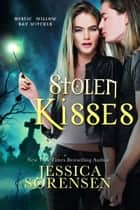 Stolen Kisses - Mystic Willow Bay Series, #3 ebook by Jessica Sorensen