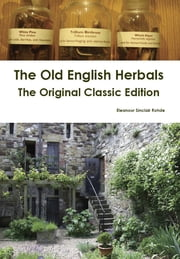 The Old English Herbals - The Original Classic Edition ebook by Eleanour Sinclair