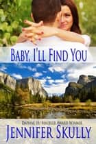 Baby, I'll Find You - A sexy contemporary romance ebook by Jennifer Skully, Jasmine Haynes