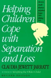 Helping Children Cope with Separation and Loss - Revised Edition ebook by Claudia Jewett Jarrett