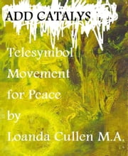 Add Catalyst: Telesymbol Movement for Peace ebook by Loanda Cullen