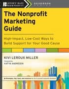 The Nonprofit Marketing Guide ebook by Kivi Leroux Miller,Katya Andresen