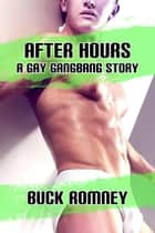 After Hours - A Gay Gangbang Story ebook by Buck Romney